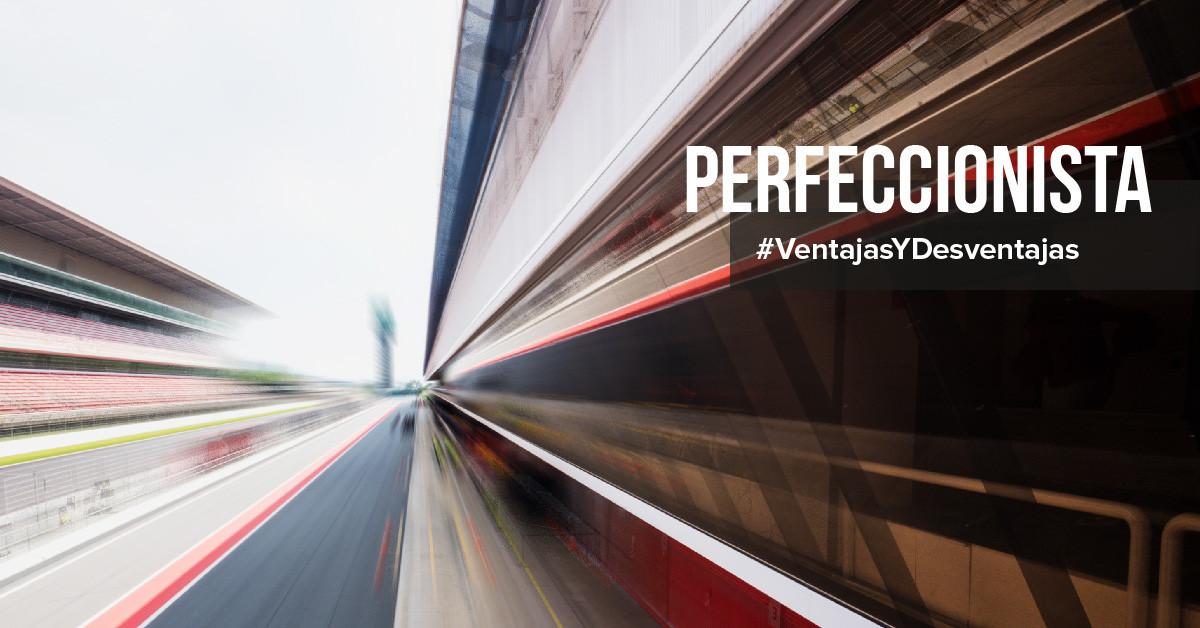 Las ventajas y desventajas de un perfeccionista