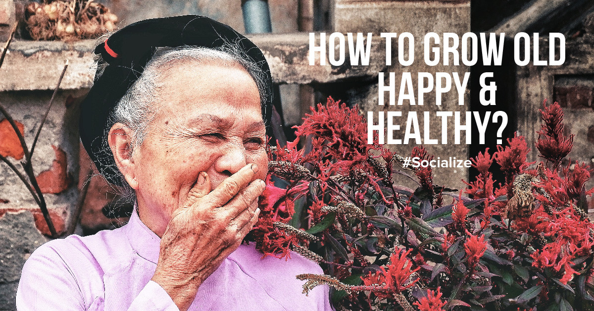 How to grow old happy and healthy?