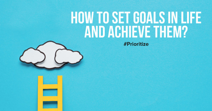 How do you set goals in your life and achieve them?