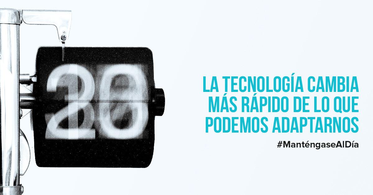 La tecnología cambia más rápido de lo que podemos adaptarnos