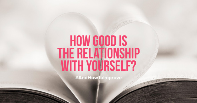 How good is the relationship with yourself and how can you improve it?