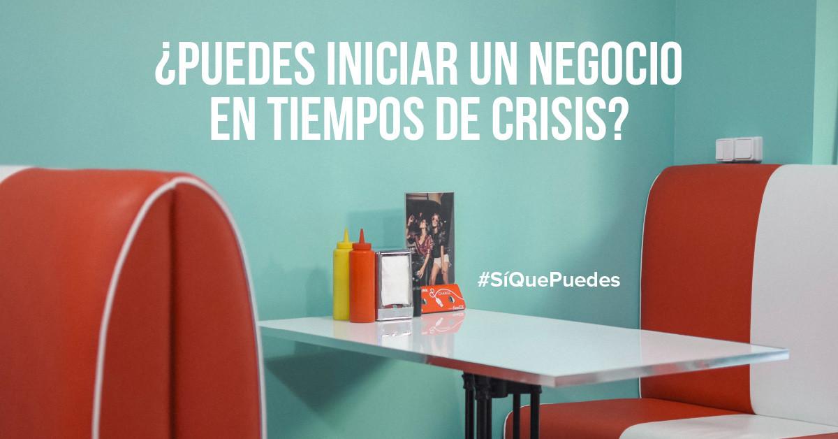 ¿Puedes iniciar un negocio en tiempos de crisis?