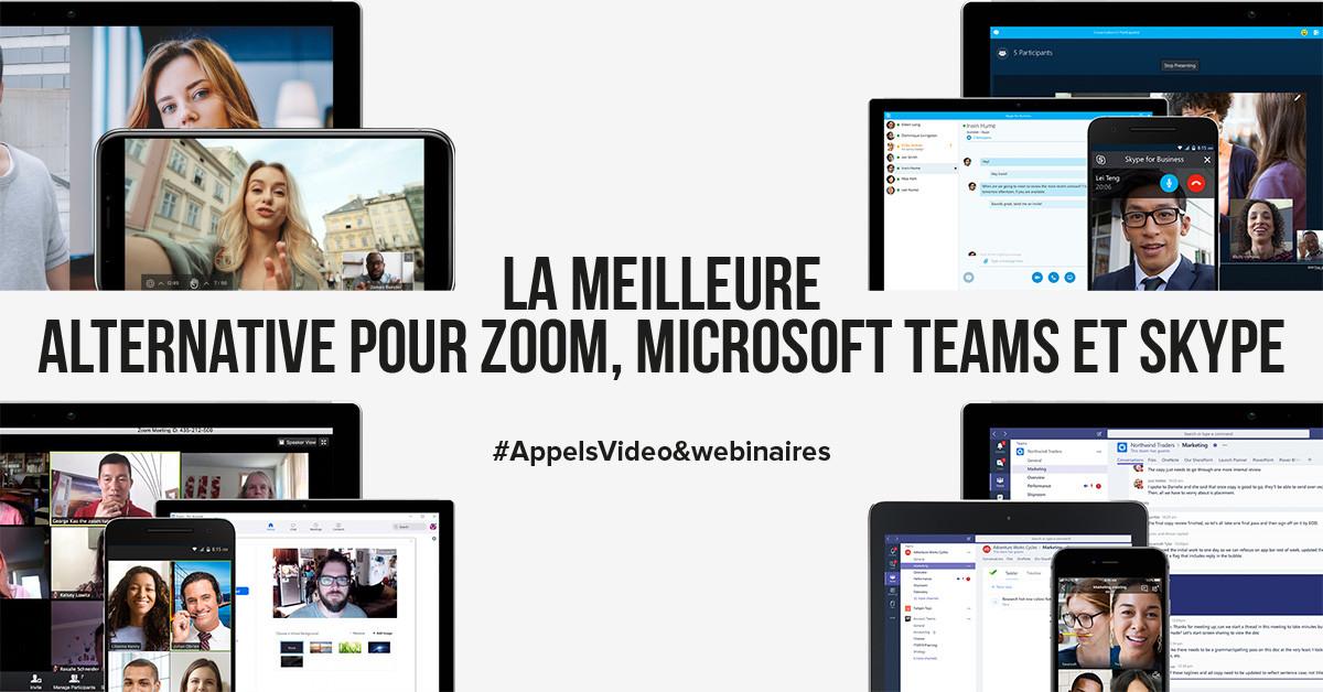 La meilleure alternative pour Zoom, Microsoft Teams et Skype