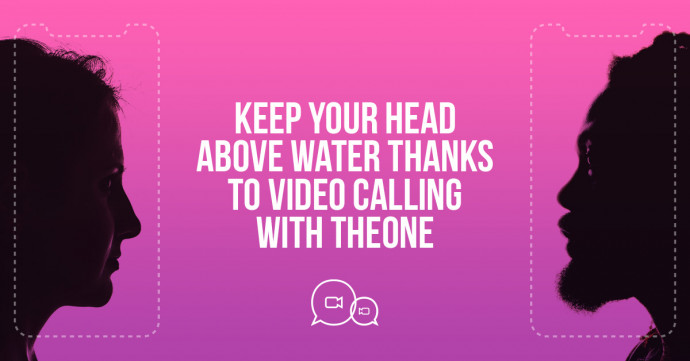 Keep your head above water thanks to video calling with TheONE
