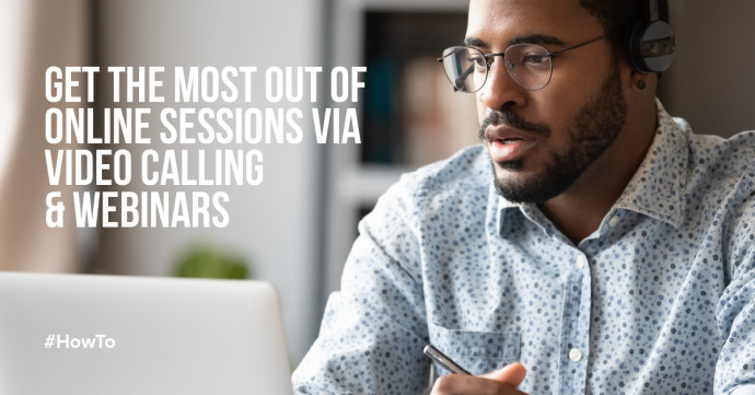 How do you get the most out of an online session via video calling and a webinar?
