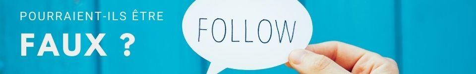 Les suiveurs et les utilisateurs peuvent-ils être des faux ?