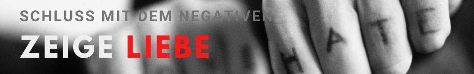 Schluss mit dem negativen zeige liebe
