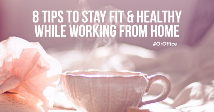 How to Stay Fit & Healthy While Working From Home (Or Office)