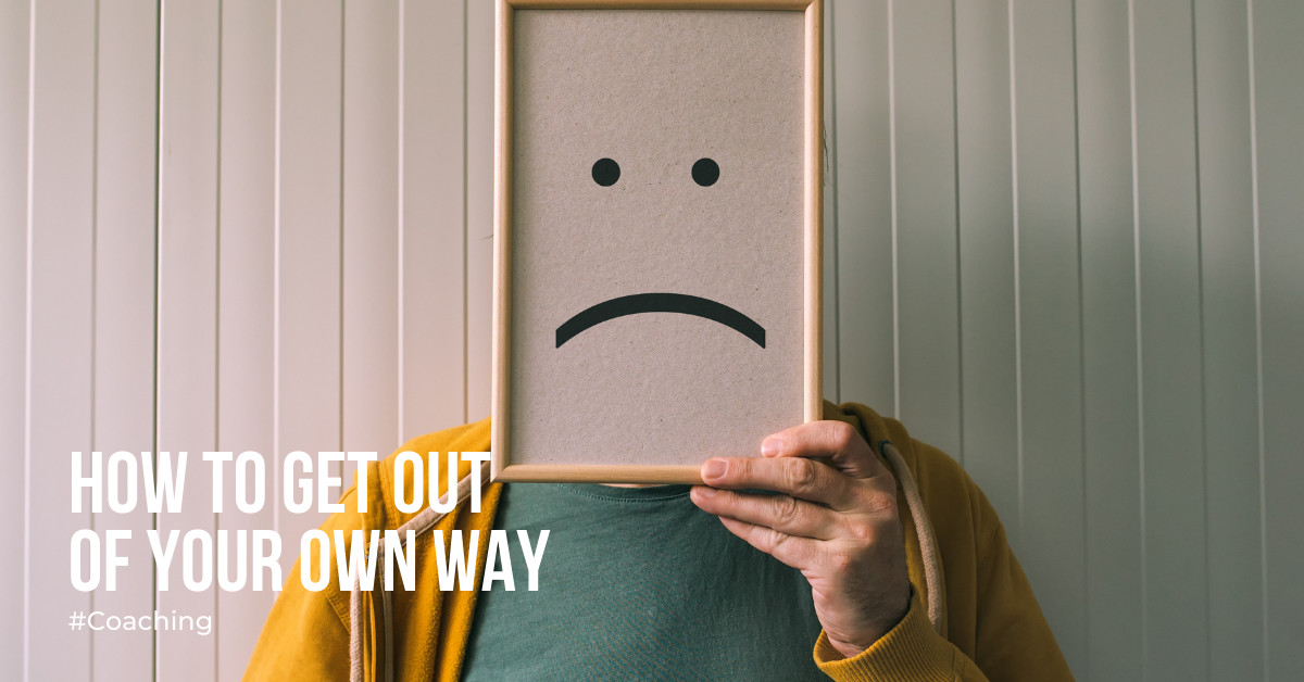 how-to-get-out-of-your-own-way