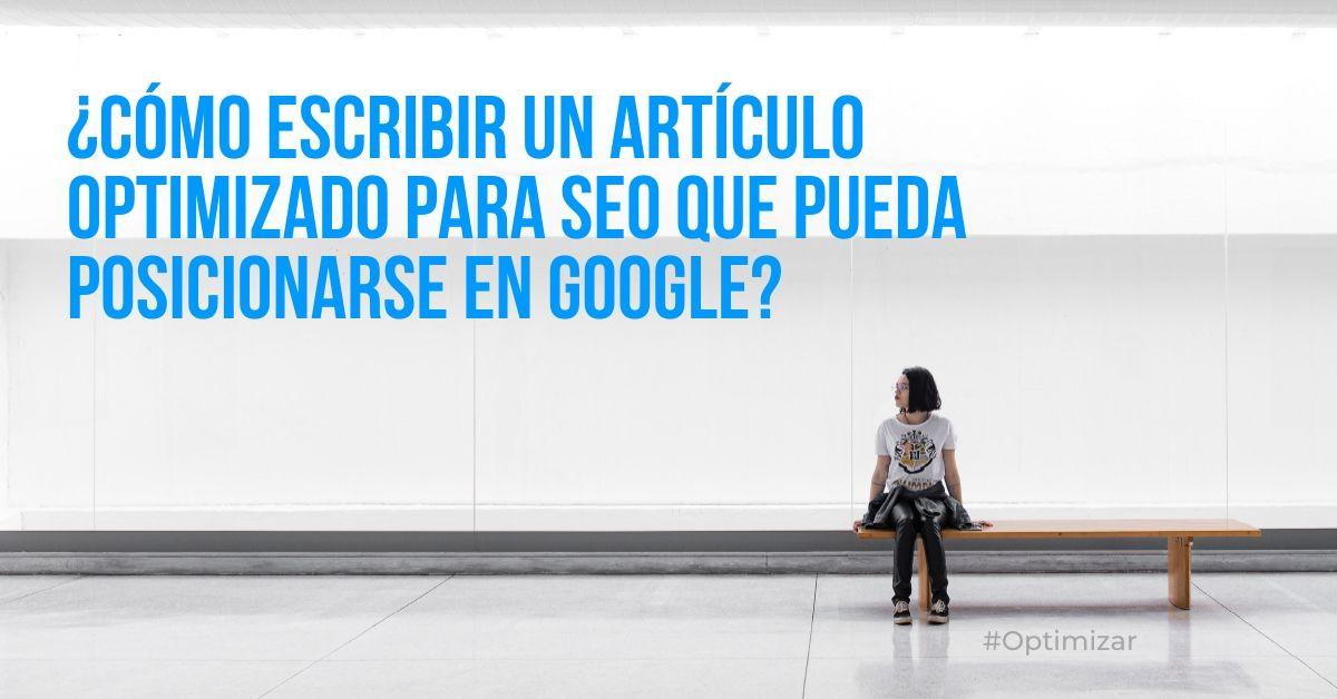 Cómo escribir un artículo optimizado para SEO que pueda posicionarse en Google?