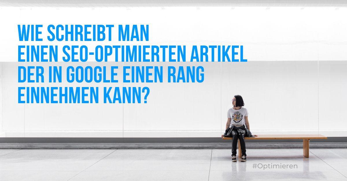Wie schreibt man einen SEO-optimierten Artikel, der in Google einen Rang einnehmen kann?
