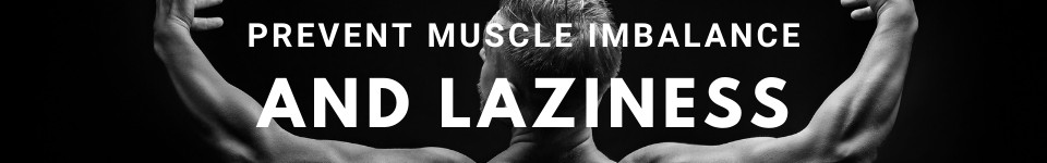 prevent-muscle-imbalance-and-laziness