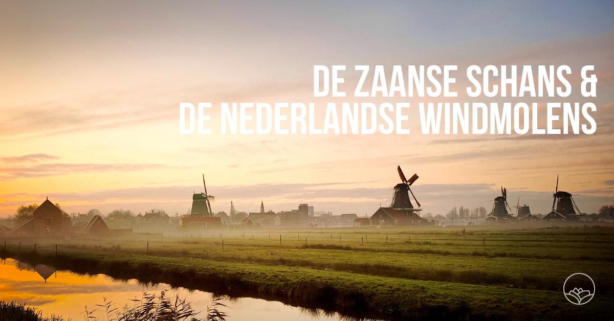 De Zaanse Schans en de Nederlandse windmolens