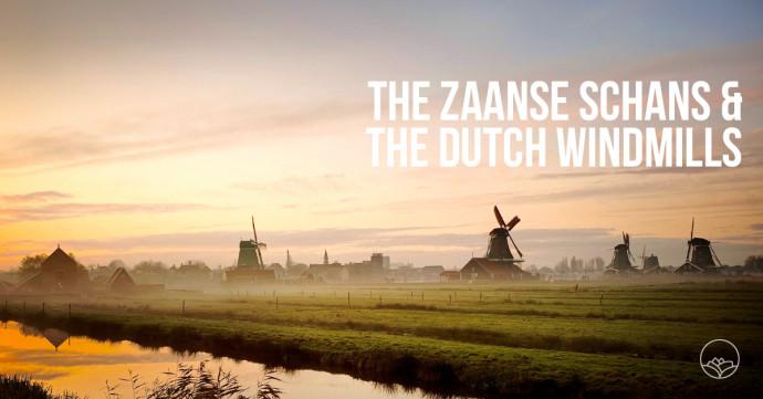 The Zaanse Schans and the Dutch windmills