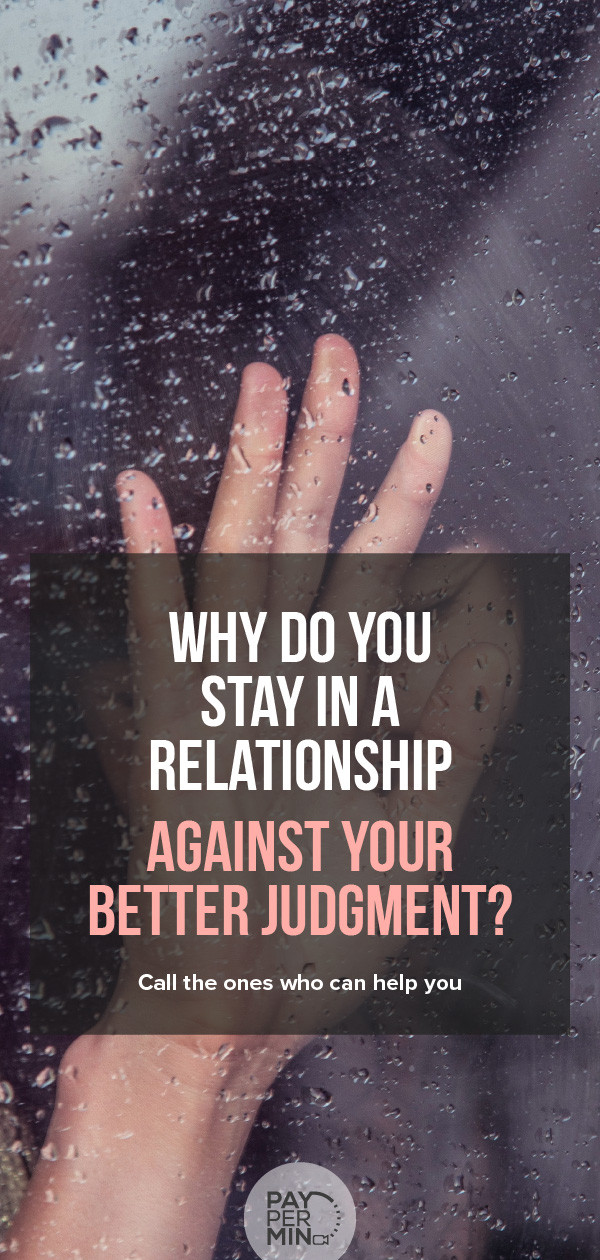 Why do you stay in a relationship against your better judgment?
